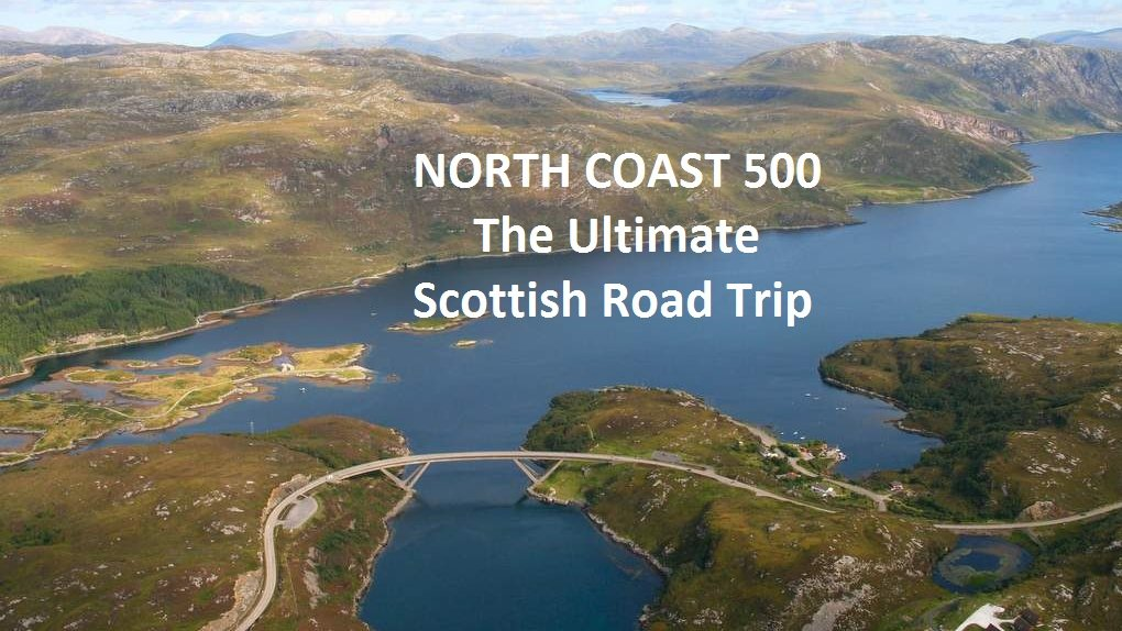 North Coast 500 Ultimate Scottish Road Trip